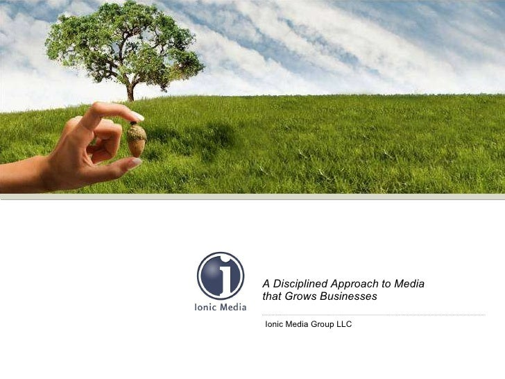 A Disciplined Approach to Media  that Grows Businesses Ionic Media Group LLC