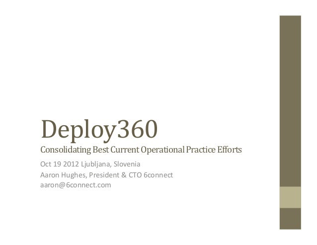 Deploy360                                        	  Consolidating	  Best	  Current	  Operational	  Practice	  Efforts	  Oc...