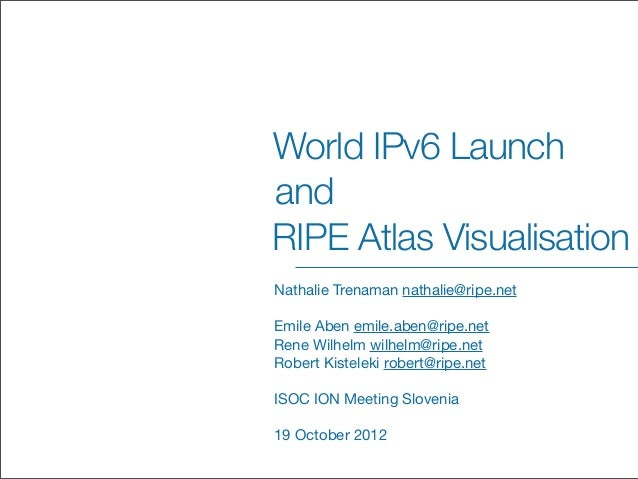 ION Ljubljana - Nathalie Trenaman: World IPv6 Launch and RIPE Atlas Visualisation