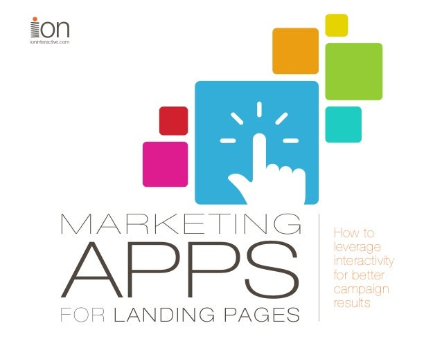 ioninteractive.com FOR LANDING PAGES APPS How to leverage interactivity for better campaign results MARKETING
