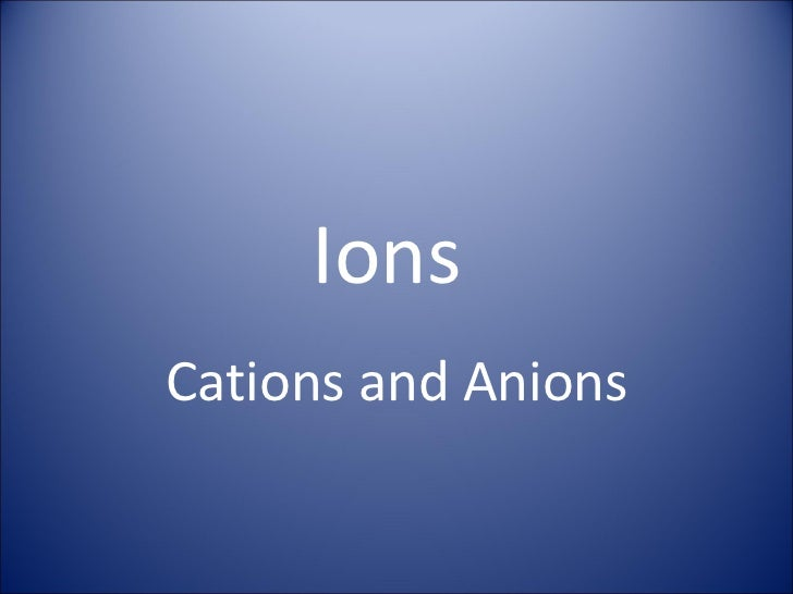 Ions cations and anions