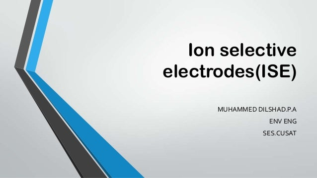 Ion selective electrodes(ISE) MUHAMMED DILSHAD.P.A ENV ENG SES.CUSAT