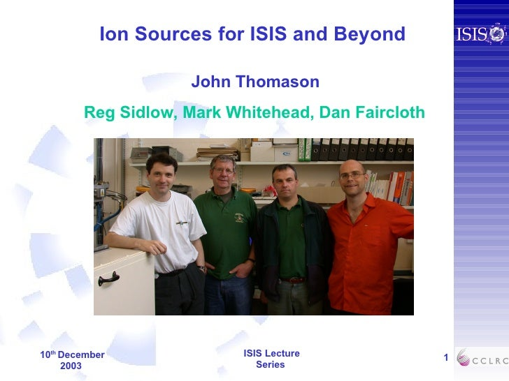 Ion Sources for ISIS and Beyond John Thomason Reg Sidlow, Mark Whitehead, Dan Faircloth