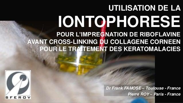 UTILISATION DE LA  IONTOPHORESE  POUR L'IMPREGNATION DE RIBOFLAVINE  AVANT CROSS-LINKING DU COLLAGENE CORNEEN  POUR LE TRA...