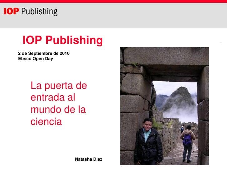 IOP Publishing2 de Septiembre de 2010Ebsco Open Day     La puerta de     entrada al     mundo de la     ciencia           ...