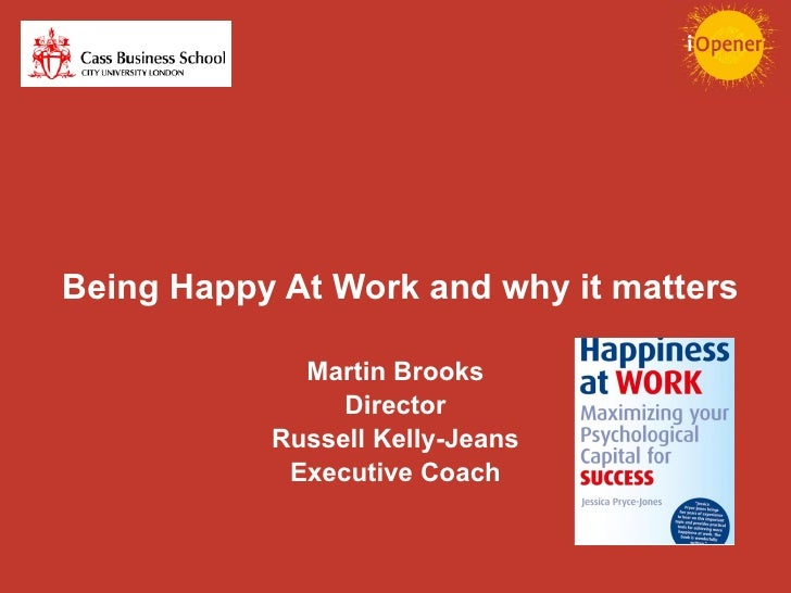 Being Happy At Work and why it matters Martin Brooks Director Russell Kelly-Jeans Executive Coach