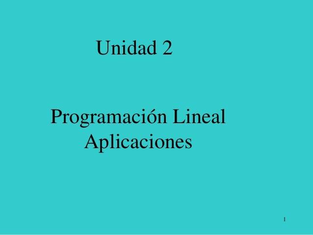 1  Unidad 2  Programación Lineal Aplicaciones