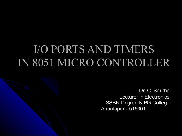 I/O PORTS AND TIMERSIN 8051 MICRO CONTROLLER                             Dr. C. Saritha                    Lecturer in Ele...