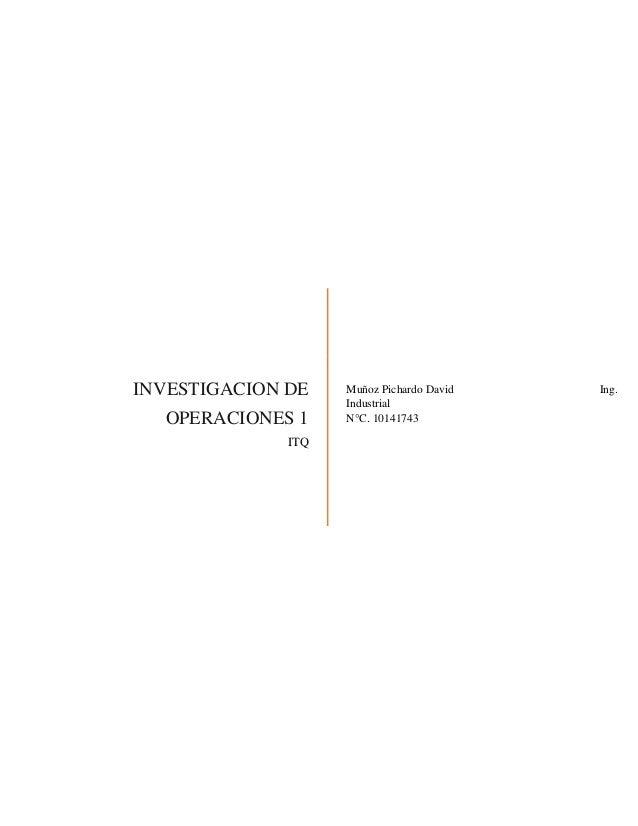 INVESTIGACION DEOPERACIONES 1ITQMuñoz Pichardo David Ing.IndustrialN°C. 10141743