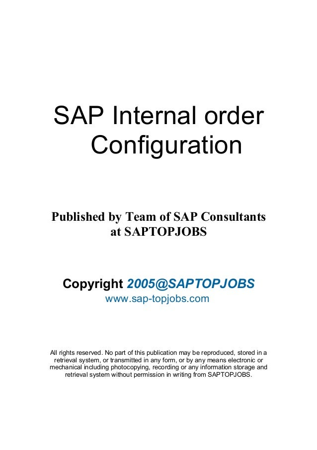 SAP Internal order Configuration Published by Team of SAP Consultants at SAPTOPJOBS  Copyright 2005@SAPTOPJOBS www.sap-top...