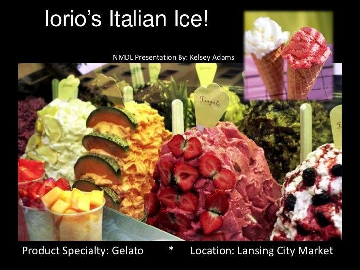 Iorio's Italian Ice!<br />NMDL Presentation By: Kelsey Adams<br />Product Specialty: Gelato         *      Location: Lansi...