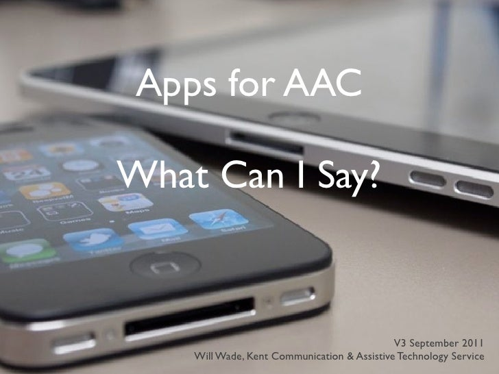Apps for AACWhat Can I Say?                                             V3 September 2011    Will Wade, Kent Communication...