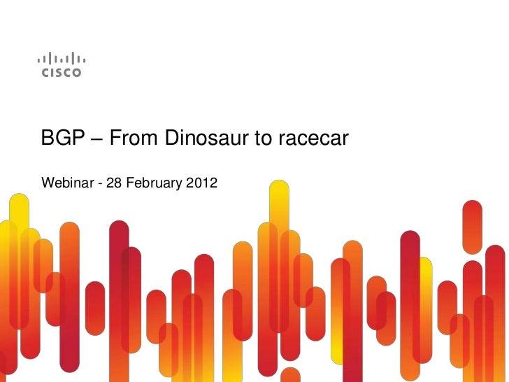 BGP – From Dinosaur to racecarWebinar - 28 February 2012
