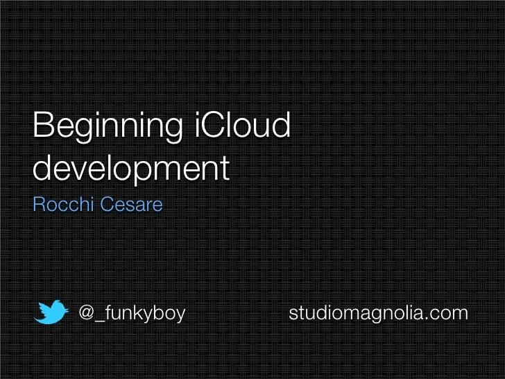 Beginning icloud development - Cesare Rocchi - WhyMCA