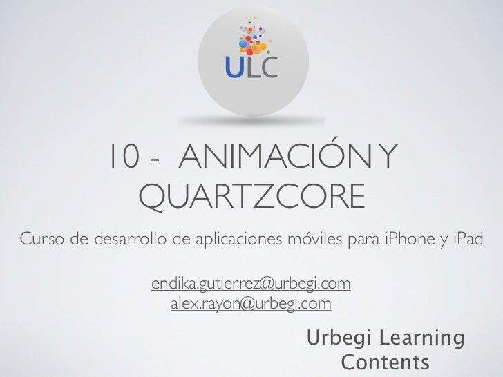 10 - ANIMACIÓN Y             QUARTZCORECurso de desarrollo de aplicaciones móviles para iPhone y iPad                 endi...