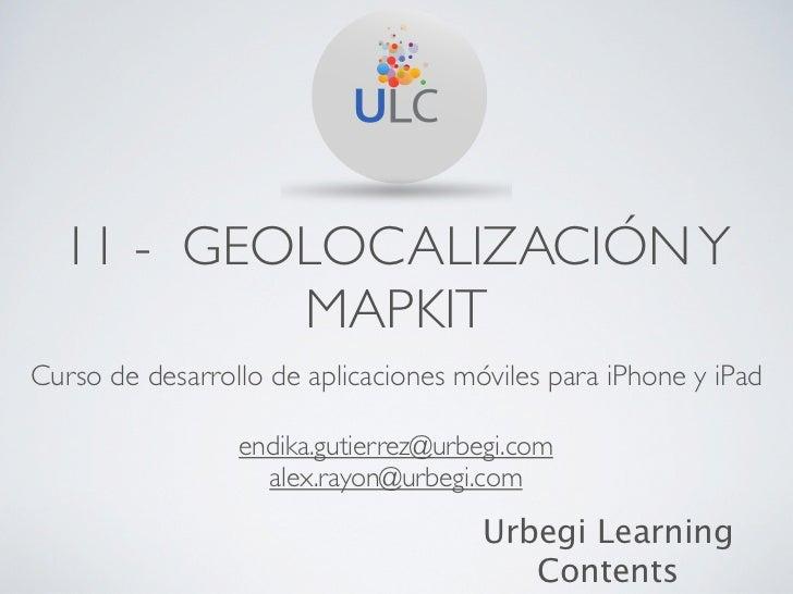 11 - GEOLOCALIZACIÓN Y          MAPKITCurso de desarrollo de aplicaciones móviles para iPhone y iPad                 endik...