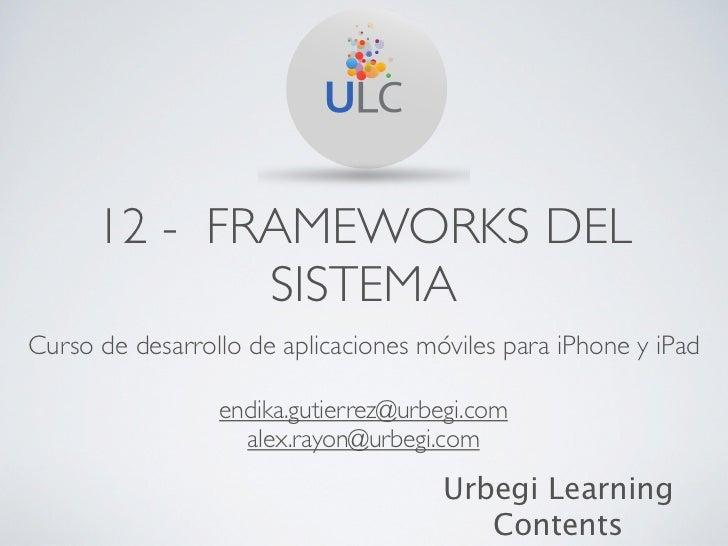 12 - FRAMEWORKS DEL             SISTEMACurso de desarrollo de aplicaciones móviles para iPhone y iPad                 endi...