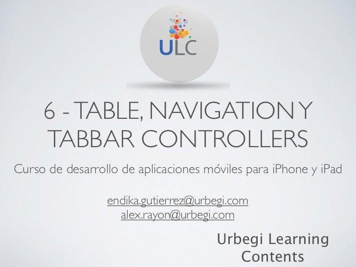 6 - TABLE, NAVIGATION Y     TABBAR CONTROLLERSCurso de desarrollo de aplicaciones móviles para iPhone y iPad              ...