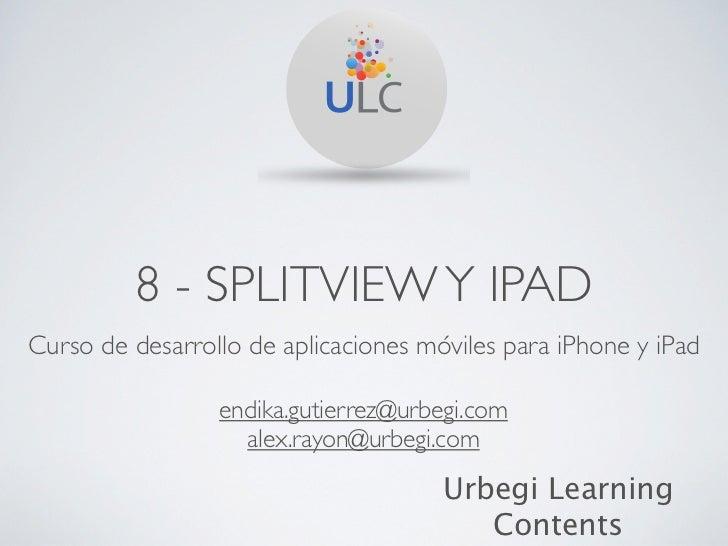 8 - SPLITVIEW Y IPADCurso de desarrollo de aplicaciones móviles para iPhone y iPad                 endika.gutierrez@urbegi...