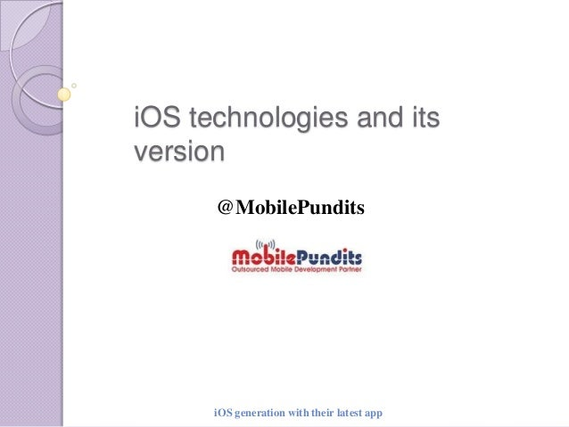 iOS technologies and its version @MobilePundits  iOS generation with their latest app