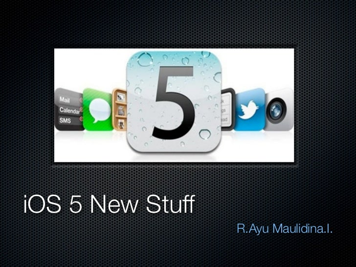 iOS 5 New Stuff                  R.Ayu Maulidina.I.