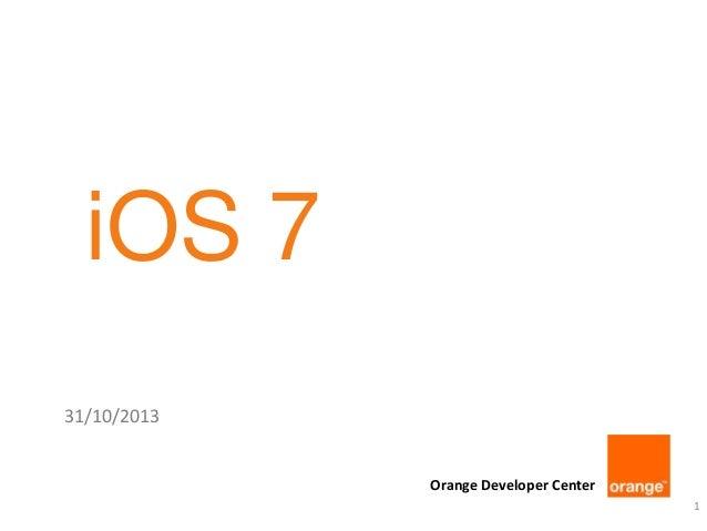 iOS 7 31/10/2013  Orange Developer Center 1
