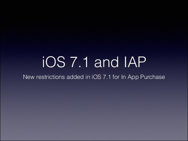 iOS 7.1 and IAP New restrictions added in iOS 7.1 for In App Purchase