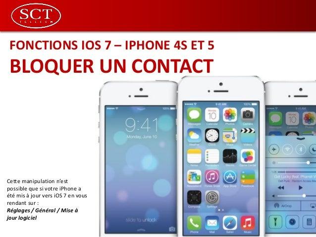 FONCTIONS IOS 7 – IPHONE 4S ET 5 BLOQUER UN CONTACT Cette manipulation n'est possible que si votre iPhone a été mis à jour...
