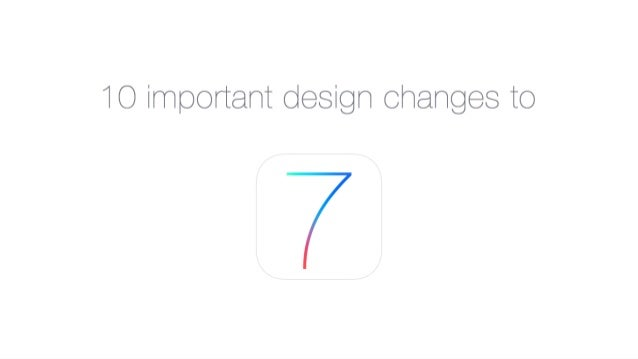 10 Important Design Changes in iOS7iOS Apps and Design06.12.2013