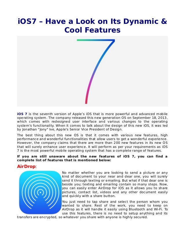 iOS7 – Have a Look on Its Dynamic & Cool Features iOS 7 is the seventh version of Apple's iOS that is more powerful and ad...