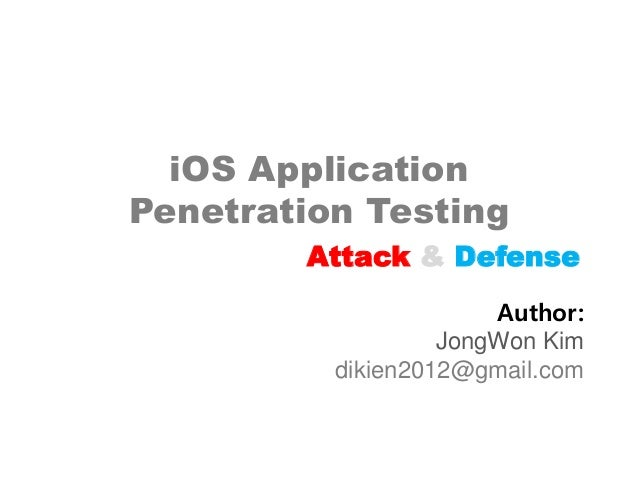 iOS Application Penetration Testing Attack & Defense Author: JongWon Kim dikien2012@gmail.com