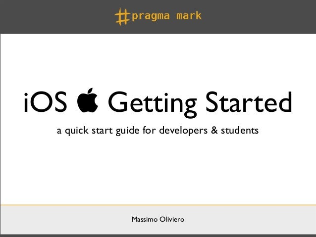 iOS  Getting Started  a quick start guide for developers & students                  Massimo Oliviero