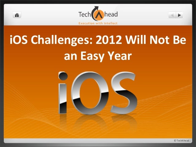 ©	   TechAhead iOS	   Challenges:	   2012	   Will	   Not	   Be	    an	   Easy	   Year