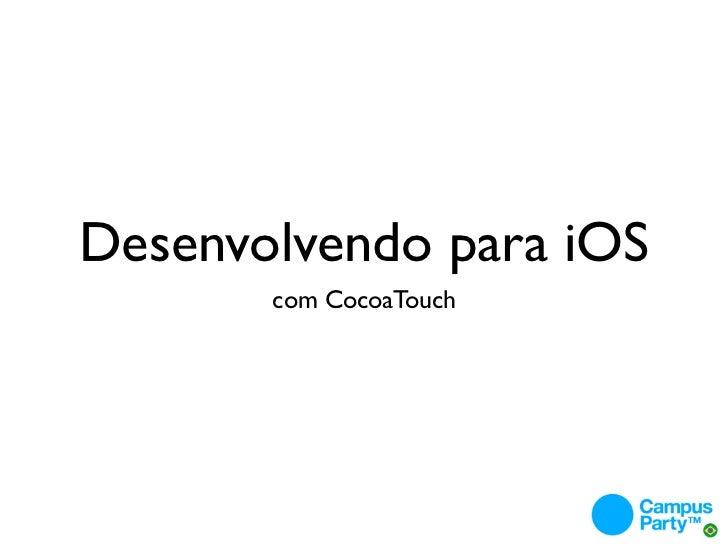 Desenvolvendo para iOS       com CocoaTouch