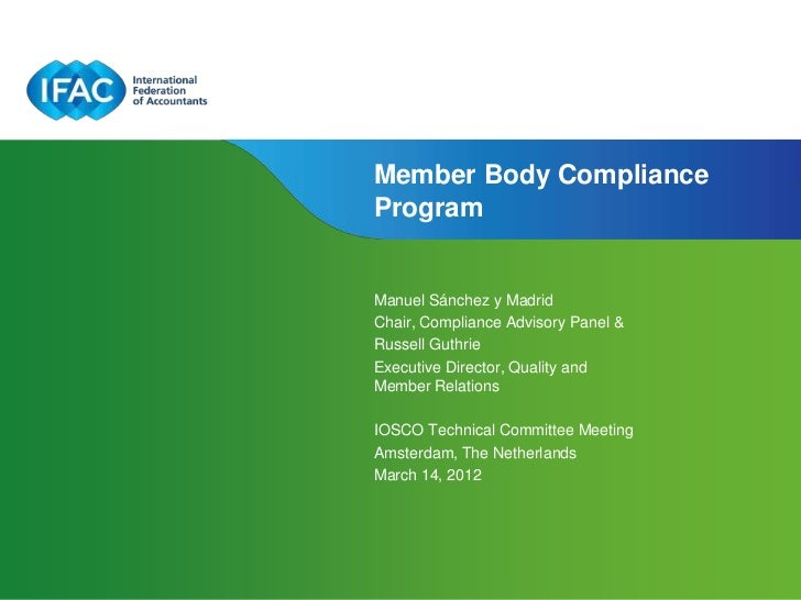 Member Body ComplianceProgramManuel Sánchez y MadridChair, Compliance Advisory Panel &Russell GuthrieExecutive Director, Q...