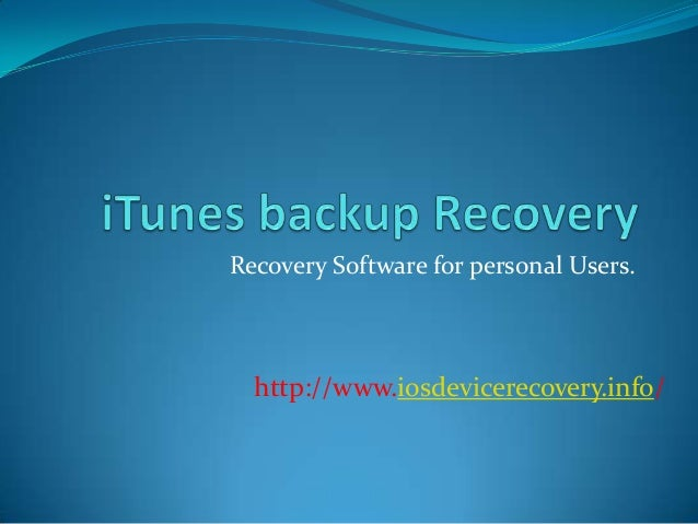 Recovery Software for personal Users. http://www.iosdevicerecovery.info/