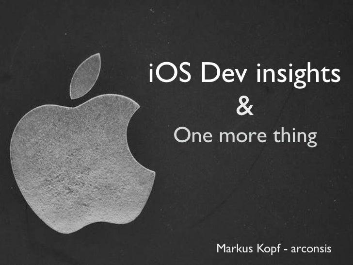 iOS Dev insights      &  One more thing      Markus Kopf - arconsis