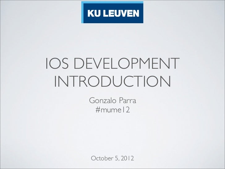 IOS DEVELOPMENT INTRODUCTION    Gonzalo Parra     #mume12     October 5, 2012