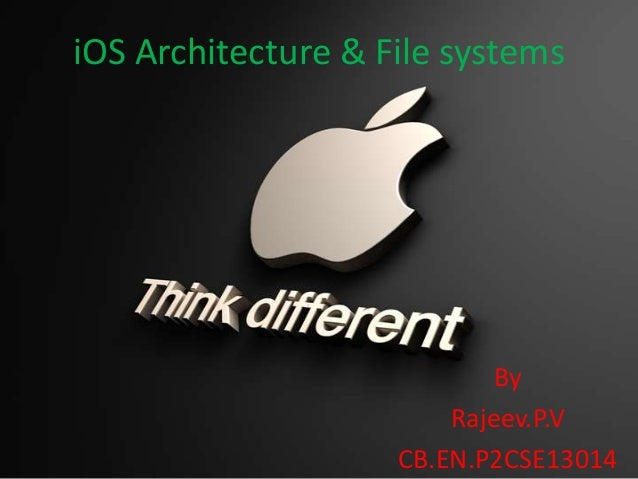 iOS Architecture & File systems  By Rajeev.P.V CB.EN.P2CSE13014