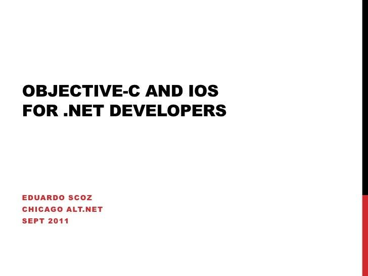 Objective-C and iOSfor .NET Developers<br />Eduardo Scoz<br />Chicago ALT.NET<br />Sept 2011<br />