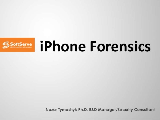 iPhone Forensics Nazar Tymoshyk Ph.D, R&D Manager/Security Consultant