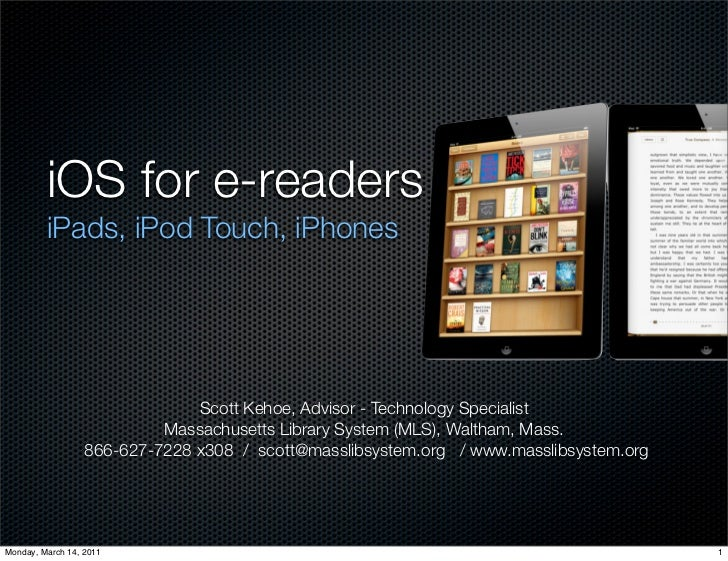 iOS for e-readers         iPads, iPod Touch, iPhones                               Scott Kehoe, Advisor - Technology Speci...