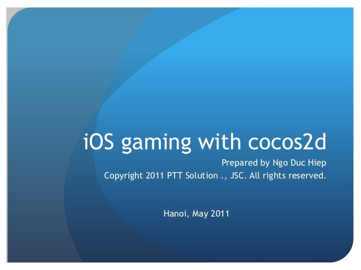 iOS gaming with cocos2d<br />Prepared by Ngo Duc Hiep<br />Copyright 2011 PTT Solution ., JSC. All rights reserved.<br />H...