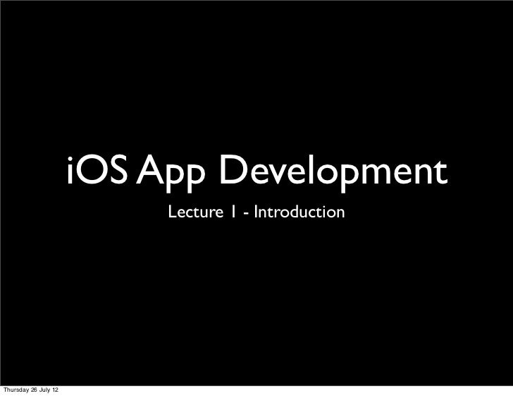 iOS App Development                           Lecture 1 - IntroductionThursday 26 July 12