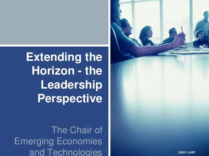 Extending the Horizon - the Leadership Perspective<br />The Chair of Emerging Economies and Technologies<br />