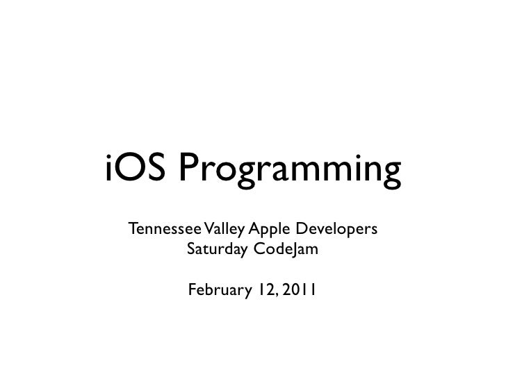 iOS Programming Tennessee Valley Apple Developers        Saturday CodeJam        February 12, 2011