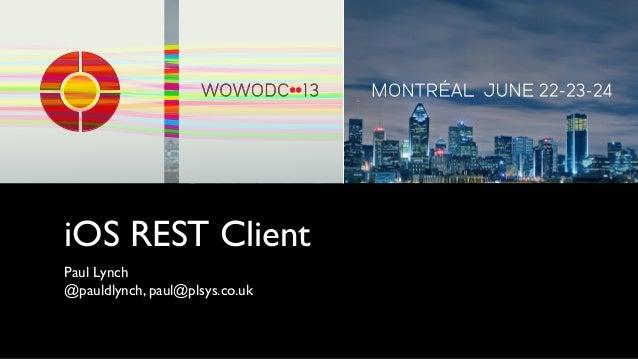 iOS REST ClientPaul Lynch@pauldlynch, paul@plsys.co.uk