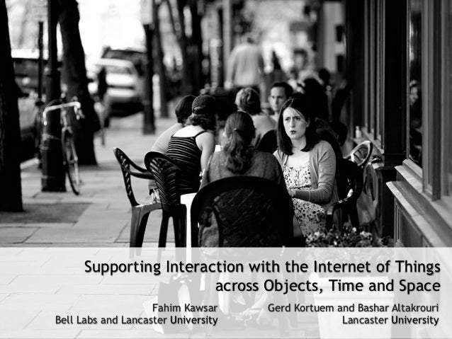 Supporting Interaction with the Internet of Things                        across Objects, Time and Space                  ...