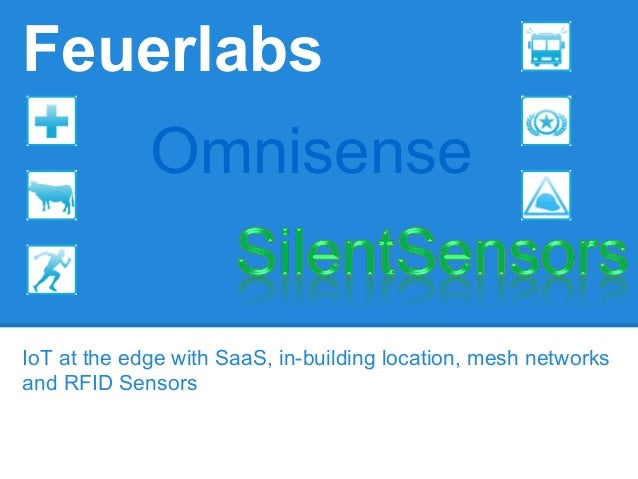 Internet of Things - Feuerlabs, Omnisense and Silent Sensors