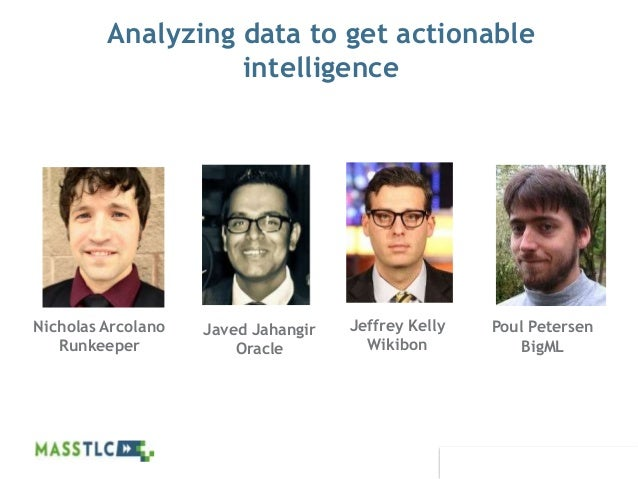 ©2012 MASSTLC ALL RIGHTS RESERVED. Analyzing data to get actionable intelligence Poul Petersen BigML Jeffrey Kelly Wikibon...